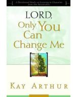 Lord, Only You Can Change Me