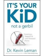 It's Your Kid, Not a Gerbil : Creating a Happier & Less-Stressed Home