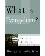 Basics of the Faith Series :  What Is Evangelism?