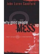 Why Good People Mess Up