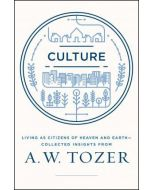 Culture : Living as Citizens of Heaven on Earth--Collected Insights from A.W. Tozer