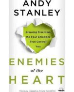 Enemies of the Heart : Breaking Free from the Four Emotions that Control You