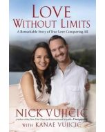 Love Without Limits : A Remarkable Story of True Love Conquering All