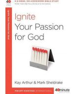 40 Minute Bible Study- Ignite Your Passion For God