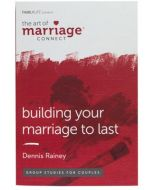 The Art of Marriage Connect: Building Your Marriage to Last