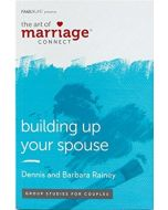The Art of Marriage Connect: Building Up Your Spouse