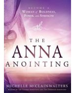 Anna Anointing: Become a Woman of Boldness, Power & Strength