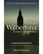 William Wilberforce : Achieving The Impossible