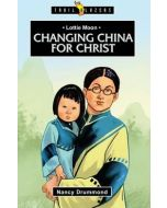 Trailblazers Series : Lottie Moon - Changing China for Christ