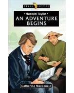 TrailBlazers Series-Hudson Taylor: An Adventure Begins
