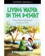 Hidden Heroes 6- Living Water In The Desert
