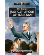 TrailBlazers Series-Billy Graham : Just get up out of your Seat