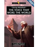 TrailBlazers Series- George Whitefield: Voice That Woke the World