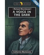 TrailBlazers Series-Richard Wurmbrand: A Voice in the Dark
