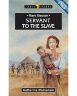 Trailblazers Series - Mary Slessor : Servant to the Slave