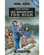 Trailblazers Series - Gladys Aylward: No Mountain Too High