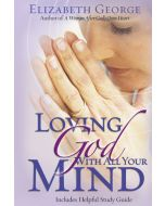 Loving God With All Your Mind (Elizabeth George)