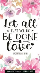 Planner 2022 (28 Month)-Let All That You Do 1 Corinthians 16 : 14, J5577