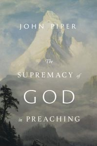 Supremacy Of God In Preaching-Revised & Expanded Edition