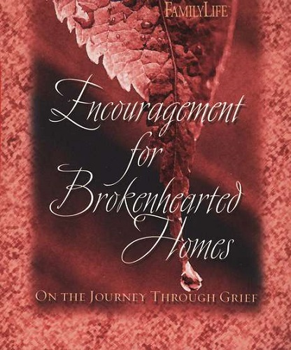 Encouragement For Brokenhearted Homes