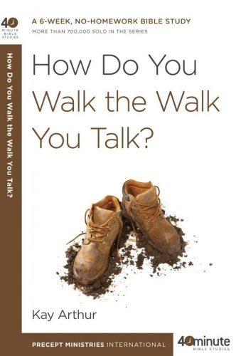 40 Minute Bible Study- How Do U Walk the Walk U Talk?