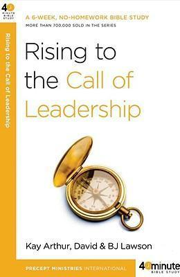 40 Minute Bible Study- Rising to the Call of Leadership