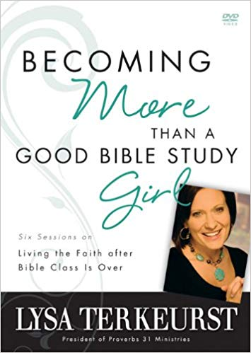 Becoming More Than a Good Bible Study Girl - DVD