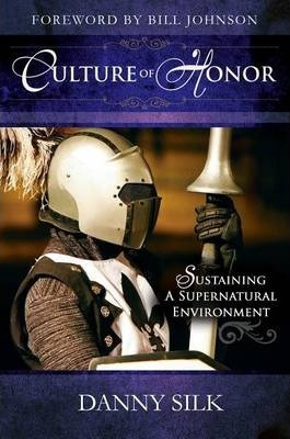 Culture of Honor : Sustaining a Supernatural Environment