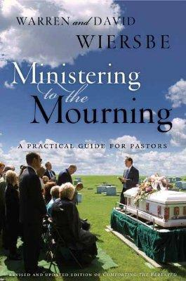 Ministering to the Mourning : A Practical Guide for Pastors, Church Leaders, and Other Caregivers