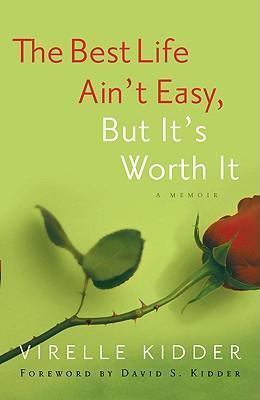 The Best Life Ain't Easy : But It's Worth It