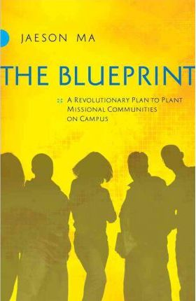 The Blueprint : A Revolutionary Plan to Plant Missional Communities on Campus