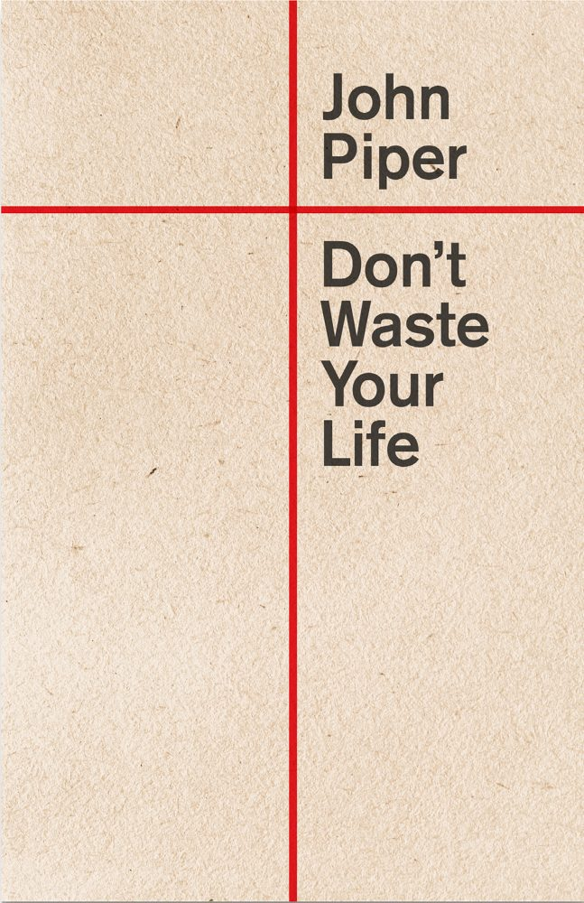 Don't Waste your Life John Piper Cru Media Ministry