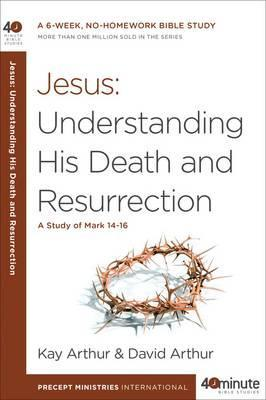 40 Minute Bible Study- Jesus: Understanding His Death and Resurrection