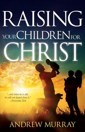Raising Your Children For Christ