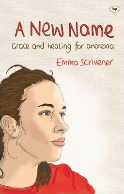 New Name, A : Grace and Healing for Anorexia