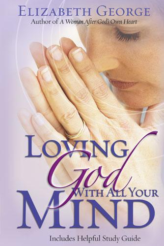 Loving God With All Your Mind (Elizabeth George)