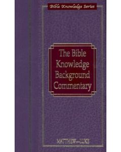 The Bible Knowledge Background Commentary : Matthew-Luke