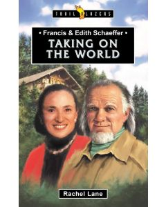 TrailBlazers Series: Francis & Edith Schaeffer - Taking on the World
