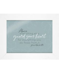 Framed Art: Above Everything Else, Proverbs 4:23, AFW0017