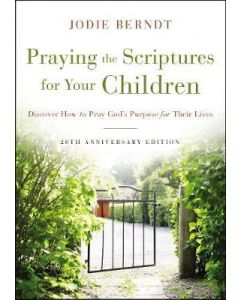 Praying The Scriptures for Your Children-20 Anniv