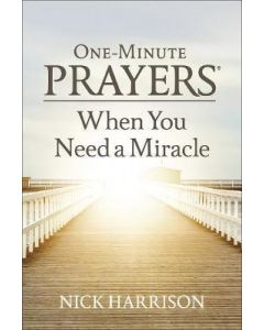 One-Minute Prayers (R) When You Need a Miracle