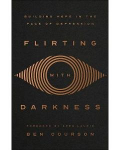 Flirting with Darkness : Building Hope in the Face of Depression
