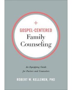 Gospel-Centered Family Counseling