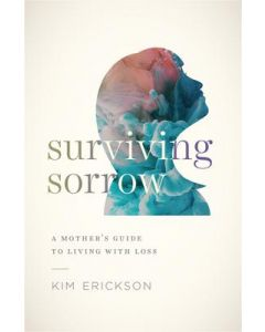 Surviving Sorrow:Mother's guide to Living with Loss