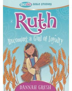Ruth: Becoming a Girl of Loyalty