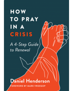 How to Pray in a Crisis +