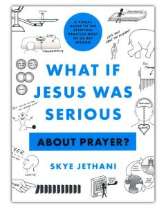 What if Jesus Was Serious ... About Prayer?