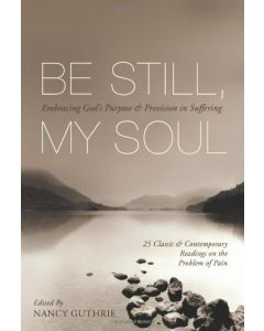 Be Still, My Soul: Embracing God's Purpose and Provision in Suffering