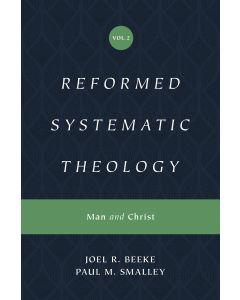 Reformed Systematic Theology: Vol 2, Man & Christ