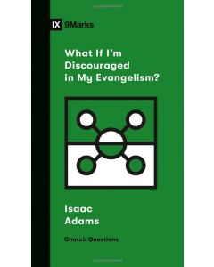 What If I'm Discouraged in My Evangelism?+